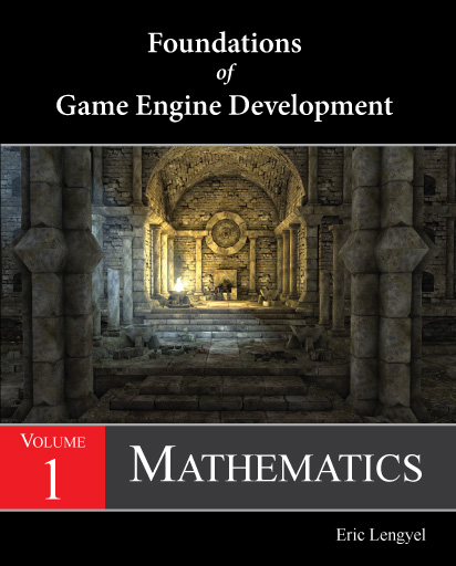 Foundations of Game Engine Development, Volume 1: Mathametics